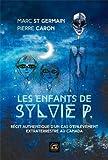 Les enfants de Sylvie P - Récit authentique d'un cas d'enlèvement extraterrestre au Canada