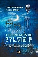 Les enfants de Sylvie P - Récit authentique d'un cas d'enlèvement extraterrestre au Canada de Marc St-Germain