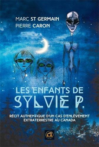 Les enfants de Sylvie P : Récit authentique d'un cas d'enlèvement extraterrestre au Canada par Marc St-Germain