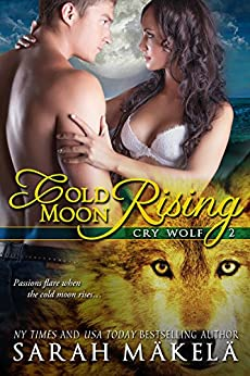 Cold Moon Rising: New Adult Shifter Romance (Cry Wolf Book 2) by [Makela, Sarah]