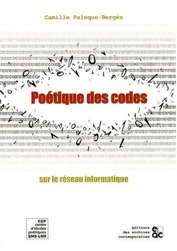 Poetique des Codes sur le Réseau Informatique par Camille Paloque-Bergès