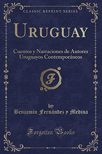 Uruguay: Cuentos y Narraciones de Autores Uruguayos Contemporáneos (Classic Reprint)