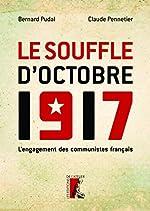 Le Souffle d'Octobre 1917 - L'engagement des communistes français (HISTOIRE HC) de Bernard Pudal
