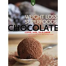 Chocolate, Wine, Coffee, Tea, and Carob: Weight Loss Superfoods: Recipes to Help You Lose Weight Without Calorie Counting or Exercise (Vol 9) (English Edition)