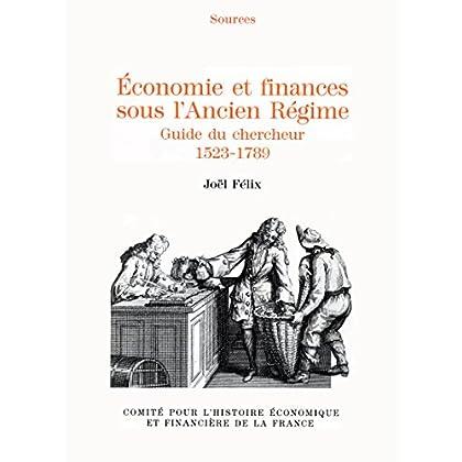 Économie et finances sous l'Ancien Régime: Guide du chercheur, 1523-1789 (Histoire économique et financière - Ancien Régime)