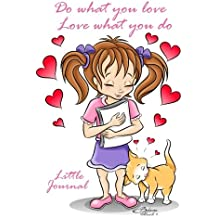Do What You Love, Love What You Do - Little Journal: Girl - 5x7 inches - Notebook (Diary)