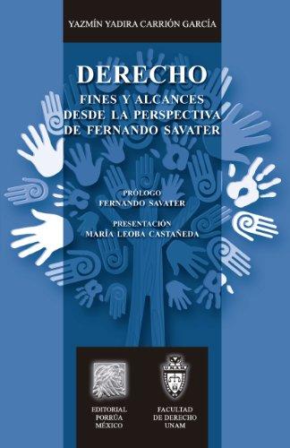 Derecho: Fines y alcances desde la perspectiva de Fernando Savater (Biblioteca Jurídica Porrúa) por Yazmín Yadira Carrión García