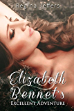 Elizabeth Bennet's Excellent Adventure: A Pride and Prejudice Vagary (English Edition)