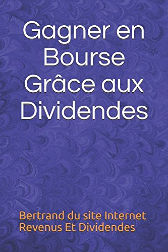 Gagner en Bourse Grâce aux Dividendes par Bertrand du site Internet Revenus Et Dividendes
