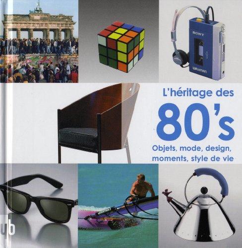 L'héritage des 80's : Objets, mode, design, moments, style de vie