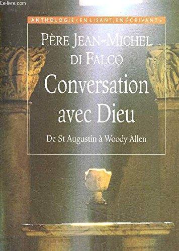 CONVERSATION AVEC DIEU. De Saint Augustin à Woody Allen