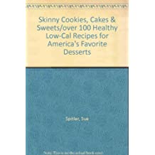 Skinny Cookies, Cakes & Sweets/over 100 Healthy Low-Cal Recipes for America's Favorite Desserts