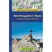 Berchtesgardener Alpen: 60 Gipfeltouren, Höhenwege, Klettersteige mit Loferer und Leoganger Steinbergen (Tourenführer)