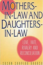 Mothers-in-Law and Daughters-in-Law: Love, Hate, Rivalry and Reconciliation by Susan Shapiro Barash (2001-05-01)