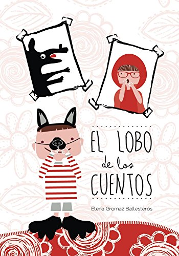 El lobo de los cuentos: Cuentos infantiles para niños de 3 a 6 años por Elena Gromaz Ballesteros