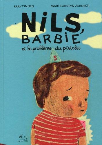 Nils, Barbie et le problème du pistolet / Kari Tinnen, Mari Kanstad Johnsen | Tinnen, Kari. auteur