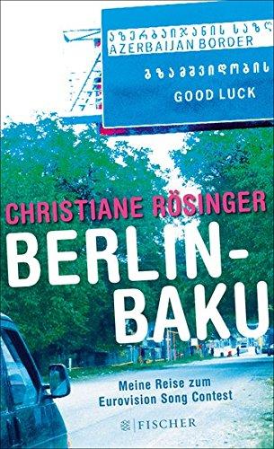 Preisvergleich Produktbild Berlin - Baku: Meine Reise zum Eurovision Song Contest (Fischer HC)