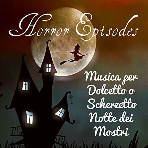 (Horror Episodes - Musica per Dolcetto o Scherzetto Notte dei Mostri con Suoni Elettronici Piano Acustici Spirituali)