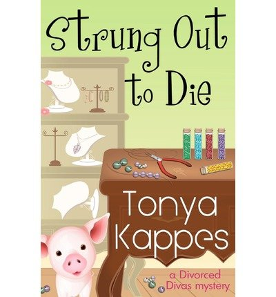 [ STRUNG OUT TO DIE: A DIVORCED DIVA MYSTERY ] BY Kappes, Tonya ( AUTHOR )Jan-10-2013 ( Paperback )