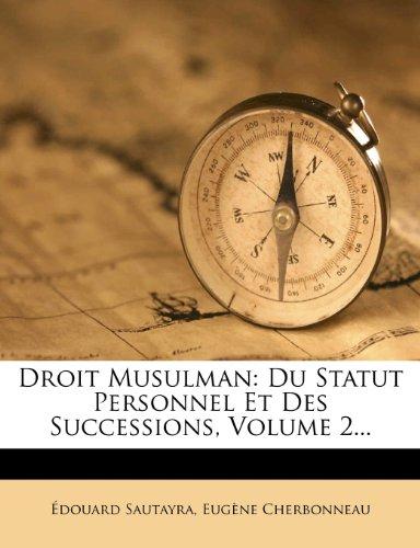 Droit Musulman: Du Statut Personnel Et Des Successions, Volume 2.