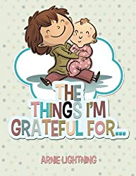 The Things I'm Grateful For... (Happy Kid Books) (Volume 3) by Arnie Lightning (2015-11-08)