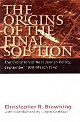 The Origins of the Final Solution: The Evolution of Nazi Jewish Policy, September 1939 - March 1942 (Comprehensive History of the Holocaust) by Christopher R. Browning (2004-07-26)