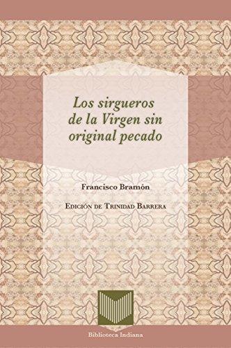 Los sirgueros de la Virgen sin original pecado (Biblioteca Indiana nº 37) por Francisco Bramón