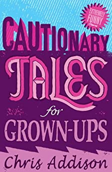 Cautionary Tales by [Addison, Chris]