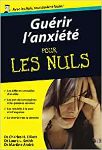 Guerir L Anxiete Pour Les Nuls Poche Elliot Charles Harold Smith Laura Andre Martine Livres Amazon Fr