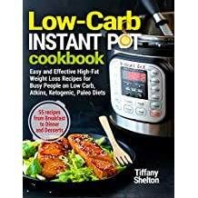 Low-Carb Instant Pot Cookbook: Easy and Effective High-Fat Weight Loss Recipes for Busy People on Low Carb, Atkins, Ketogenic, Paleo Diets. 55 Recipes ... Pot Recipe Cookbook) (English Edition)
