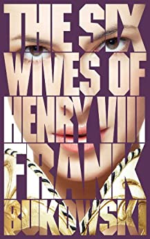 The Six Wives of Henry VIII by [Bukowski, Frank]