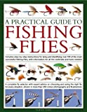 A Practical Guide to Fishing Flies: A Complete Fly Selector with Expert Advice on Choosing and Using the Right Fly for Every Situation