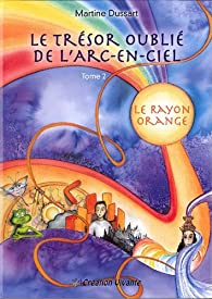 Le trésor oublié de l'arc-en-ciel, tome 2 : Le Rayon Orange par Martine Dussart