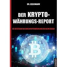 Der Kryptowährungs-Report: So schützen Sie Ihre Kryptowährung vor dem Crash