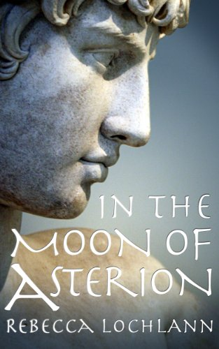 In the Moon of Asterion: A Saga of Ancient Greece (The Child of the Erinyes Book 3)