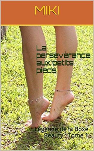 Couverture du livre La persévérance aux petits pieds: Légende de la Boxe Beauty : Tome 1