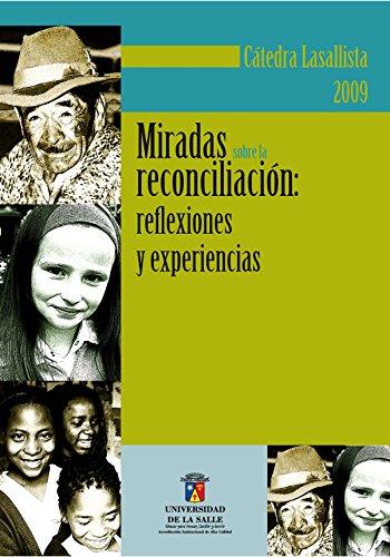 Cátedra Lasallista. Miradas sobre la reconciliación: Reflexiones y experiencias por Jorge Eliécer Martínez Posada