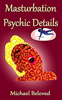 Masturbation Psychic Details (English Edition) di [Beloved, Michael]