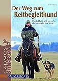 Der Weg zum Reitbegleithund: Pferd, Hund und Mensch - ein harmonisches Team (Cadmos Reiterpraxis)