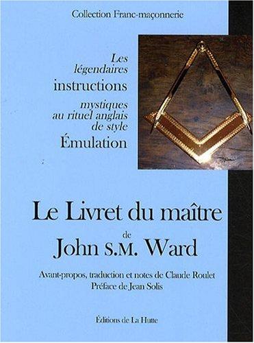 Le livret du maître de John S.M. Ward : Les légendaires instructions mystiques au rituel anglais de style Emulation par Ward, Roulet & Solis