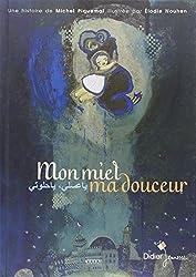 Mon miel ma douceur : Edition bilingue français-arabe