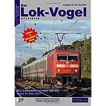 Lok-Vogel STATISTIK 20: Die Lokomotiven der DB AG - Stichtag: 31. März 2017