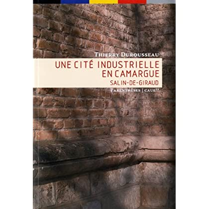 Une cité industrielle en Camargue - Salin-de-Giraud