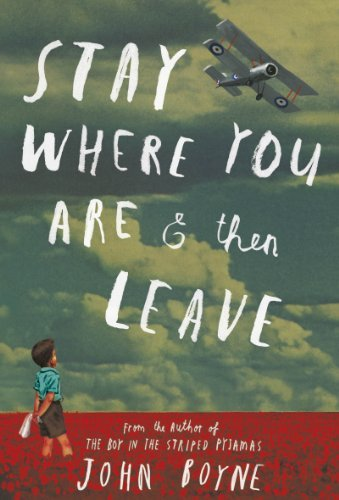 Stay Where You Are And Then Leave by John Boyne (2013-10-24)