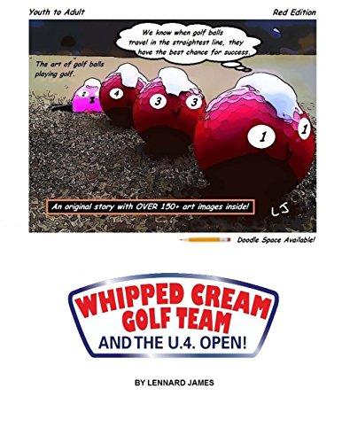 WHIPPED CREAM GOLF TEAM and the U.4. OPEN!: The art of golf balls playing golf. por Lennard S James