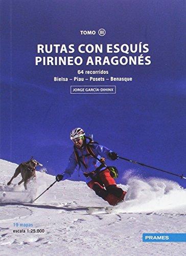 RUTAS CON ESQUÍS PIRINEO ARAGONÉS TOMO III. 64 RECORRIDOS DESDE BIELSA A BENASQUE por JORGE GARCÍA DIHINIX