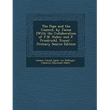 The Pope and the Council, by Janus [With the Collaboration of J.N. Huber and J. Friedrich]. Transl