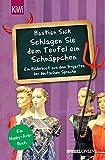 """""""Schlagen Sie dem Teufel ein Schnäppchen"""": Ein Bilderbuch aus dem Irrgarten der deutschen Sprache"""