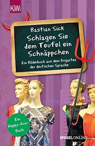 Preisvergleich Produktbild Schlagen Sie dem Teufel ein Schnäppchen: Ein Bilderbuch aus dem Irrgarten der deutschen Sprache