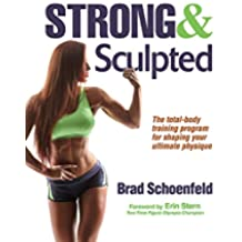Strong & Sculpted: The Total-Body Training Program for Shaping Your Ultimate Physique